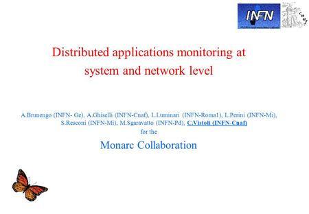 Distributed applications monitoring at system and network level A.Brunengo (INFN- Ge), A.Ghiselli (INFN-Cnaf), L.Luminari (INFN-Roma1), L.Perini (INFN-Mi),
