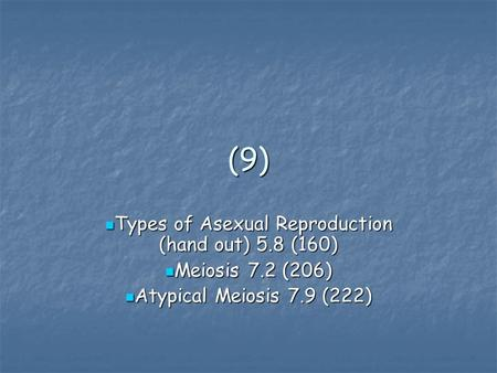 (9) Types of Asexual Reproduction (hand out) 5.8 (160) Types of Asexual Reproduction (hand out) 5.8 (160) Meiosis 7.2 (206) Meiosis 7.2 (206) Atypical.