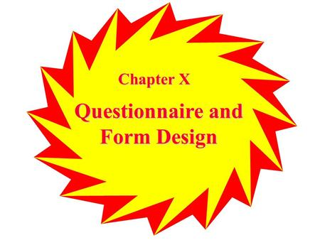 Chapter X Questionnaire and Form Design. Chapter Outline Chapter Outline 1) Overview 2) Questionnaire & Observation Forms i. Questionnaire Definition.