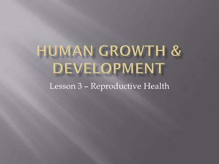 Lesson 3 – Reproductive Health.  Accurate information about anatomy and reproduction can play an important role in your sexual development and future.