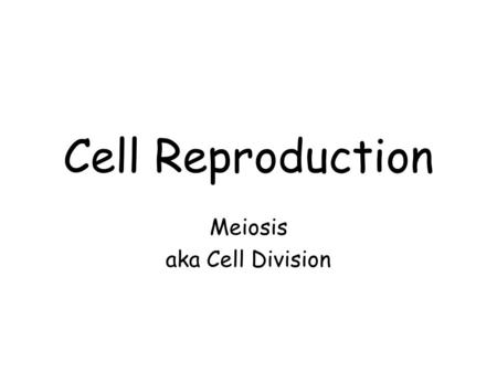 Cell Reproduction Meiosis aka Cell Division. Meiosis Cell division where one diploid cell (2n) produces four haploid (n) cells called sex cells or gametes.