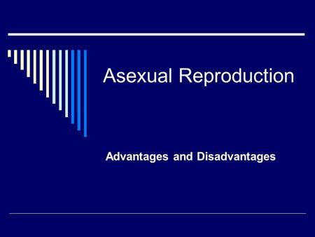 Asexual Reproduction Advantages and Disadvantages.