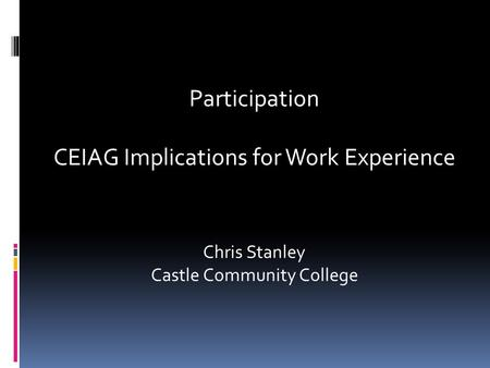Participation CEIAG Implications for Work Experience Chris Stanley Castle Community College.