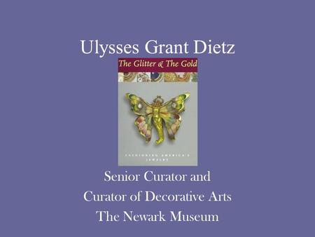 Ulysses Grant Dietz Senior Curator and Curator of Decorative Arts The Newark Museum.