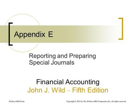 Appendix E Financial Accounting John J. Wild – Fifth Edition Reporting and Preparing Special Journals McGraw-Hill/Irwin Copyright © 2011 by The McGraw-Hill.