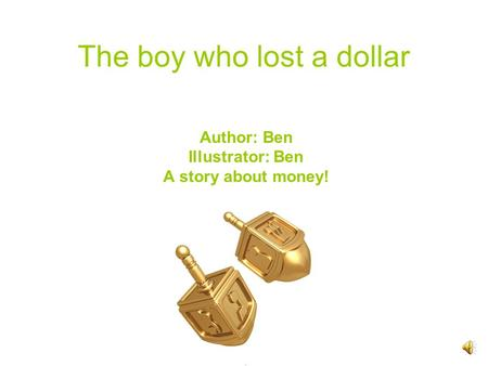 The boy who lost a dollar Author: Ben Illustrator: Ben A story about money! ;