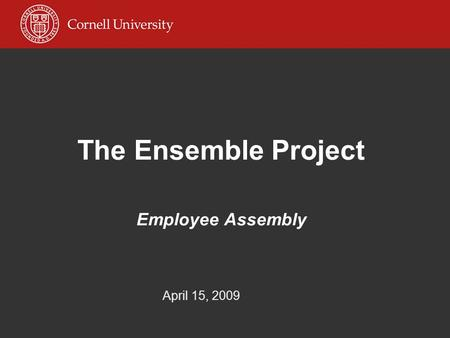 The Ensemble Project Employee Assembly April 15, 2009.