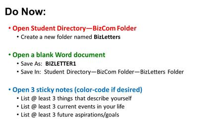 Do Now: Open Student Directory—BizCom Folder Create a new folder named BizLetters Open a blank Word document Save As: BIZLETTER1 Save In: Student Directory—BizCom.