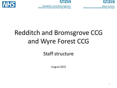 Redditch and Bromsgrove CCG and Wyre Forest CCG Staff structure August 2015 1.