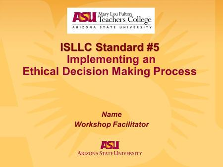 isllc stardard five Standard 5: a school administrator is an educational leader who promotes the success of all students by acting with integrity, fairness, and in an ethical manner.