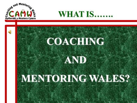 COACHINGAND MENTORING WALES? WHAT IS……. AIMS & OBJECTIVES n Advice and guidance on coaching and mentoring issues n Promotion and monitoring of professional.