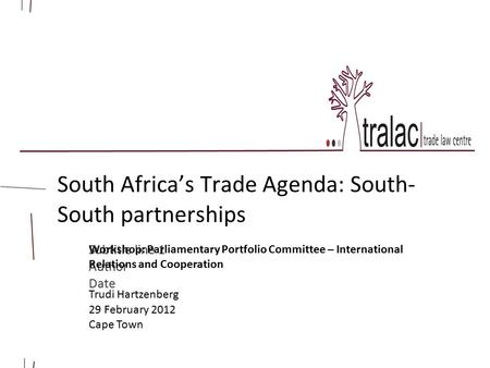 Subtitle line 1 Author Date South Africa's Trade Agenda: South- South partnerships Workshop: Parliamentary Portfolio Committee – International Relations.