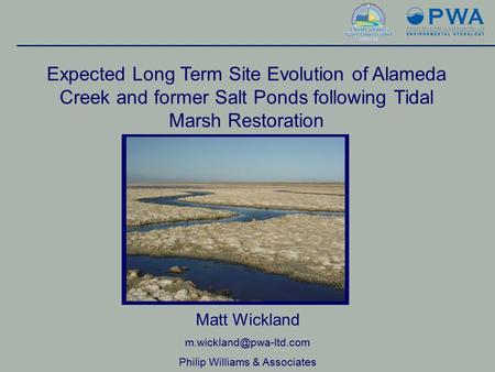 Expected Long Term Site Evolution of Alameda Creek and former Salt Ponds following Tidal Marsh Restoration Matt Wickland Philip.