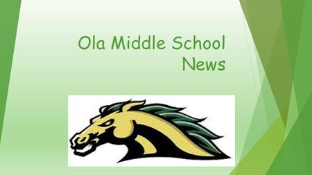 Ola Middle School News. Sports! UPCOMING GAMES: Basketball & Wrestling seasons start soon! Girls need to see Coach Henderson or Coach Solsten for information.
