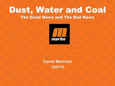 Dust, Water and Coal The Good News and The Bad News Daniel Marshall 10/6/15.