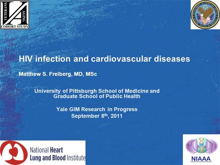 HIV infection and cardiovascular diseases Matthew S. Freiberg, MD, MSc University of Pittsburgh School of Medicine and Graduate School of Public Health.
