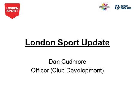 London Sport Update Dan Cudmore Officer (Club Development)