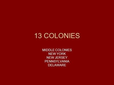 13 COLONIES MIDDLE COLONIES NEW YORK NEW JERSEY PENNSYLVANIA DELAWARE.
