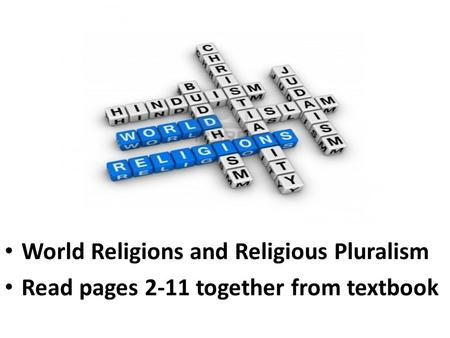 World Religions and Religious Pluralism Read pages 2-11 together from textbook.