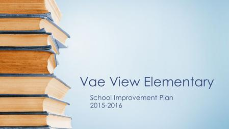 Vae View Elementary School Improvement Plan 2015-2016.