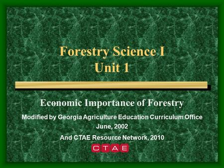 Forestry Science I Unit 1 Economic Importance of Forestry Modified by Georgia Agriculture Education Curriculum Office June, 2002 And CTAE Resource Network,