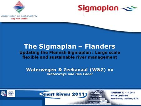 The Sigmaplan – Flanders Updating the Flemish Sigmaplan : Large scale flexible and sustainable river management Waterwegen & Zeekanaal (W&Z) nv Waterways.