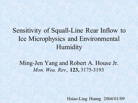 Sensitivity of Squall-Line Rear Inflow to Ice Microphysics and Environmental Humidity Ming-Jen Yang and Robert A. House Jr. Mon. Wea. Rev., 123, 3175-3193.
