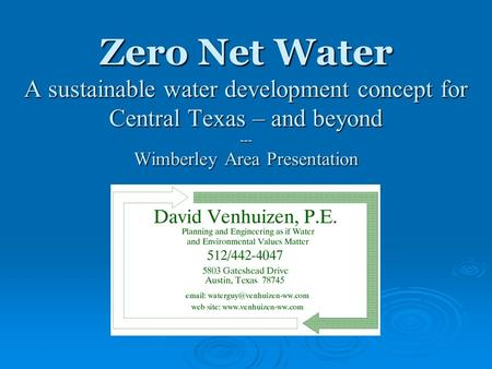 Zero Net Water A sustainable water development concept for Central Texas – and beyond --- Wimberley Area Presentation.