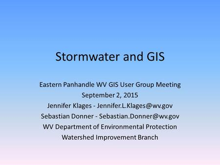 Stormwater and GIS Eastern Panhandle WV GIS User Group Meeting September 2, 2015 Jennifer Klages - Sebastian Donner -