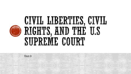 Unit 3. In this unit you will learn about your civil liberties, civil rights, and the workings of the U.S. judicial branch! Warm-up:  What are civil.
