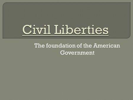 "The foundation of the American Government. The objectives of the framers: -Limited Federal Powers -Constitution: a list of ""do's"" - Bill of Rights: a."