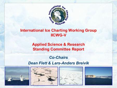 International Ice Charting Working Group IICWG-V Applied Science & Research Standing Committee Report Co-Chairs Dean Flett & Lars-Anders Breivik.