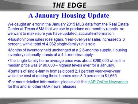A January Housing Update We caught an error in the January 2015 MLS data from the Real Estate Center at Texas A&M that we use to produce our monthly reports,