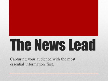 The News Lead Capturing your audience with the most essential information first.