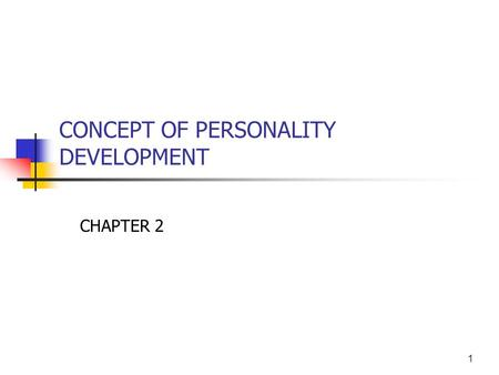 CONCEPT OF PERSONALITY DEVELOPMENT CHAPTER 2 1. 2.