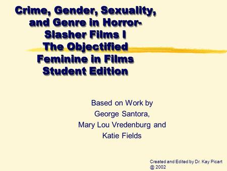 Crime, Gender, Sexuality, and Genre in Horror- Slasher Films I The Objectified Feminine in Films Student Edition Based on Work by George Santora, Mary.