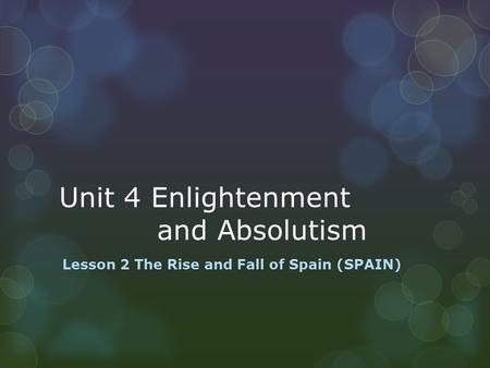 Unit 4 Enlightenment and Absolutism Lesson 2 The Rise and Fall of Spain (SPAIN)