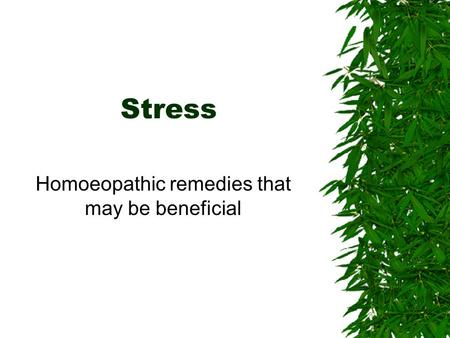 Stress Homoeopathic remedies that may be beneficial.