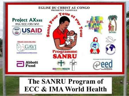 The SANRU Program of ECC & IMA World Health. SANRU is currently assisting 115 health zones in DRC with support from various agencies and partners.