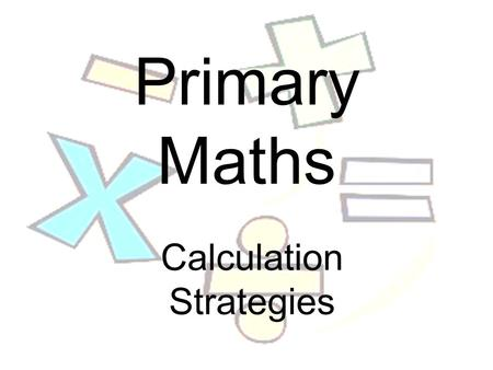 Primary Maths Calculation Strategies. Addition 1 2 3 4 5 6 7 8 9 10.