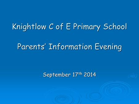 Knightlow C of E Primary School Parents' Information Evening September 17 th 2014.