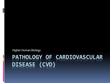 Higher Human Biology.  CVD is responsible for a huge proportion of deaths annually.