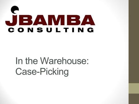 In the Warehouse: Case-Picking. Background Several Distribution Centers Many of the operators at these Distribution Centers only do Case-Picking Distribution.