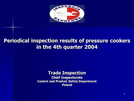 1 Trade Inspection Chief Inspectorate Control and Product Safety Department Poland Periodical inspection results of pressure cookers in the 4th quarter.