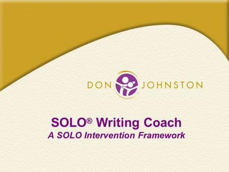 SOLO ® Writing Coach A SOLO Intervention Framework.