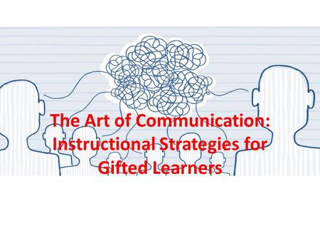 The Art of Communication: Instructional Strategies for Gifted Learners.
