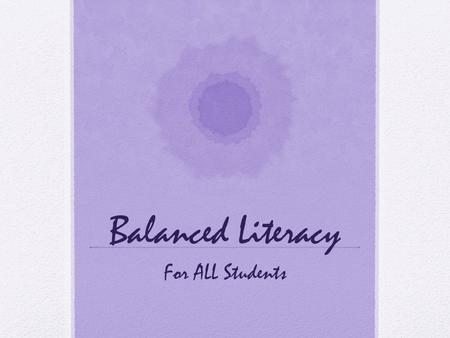 Balanced Literacy For ALL Students. Components of Balanced Literacy.