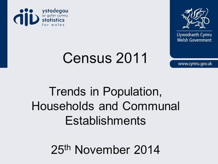 Census 2011 Trends in Population, Households and Communal Establishments 25 th November 2014.