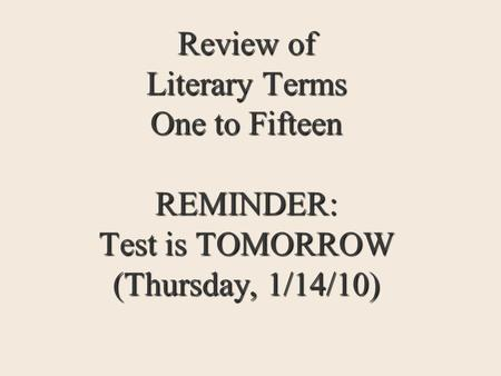Review of Literary Terms One to Fifteen REMINDER: Test is TOMORROW (Thursday, 1/14/10)
