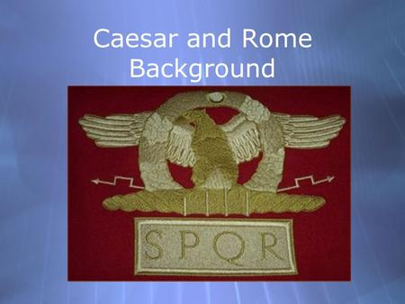 Caesar and Rome Background Two thousand years ago, the world was ruled by Rome. From England to Africa and from Syria to Spain, one in every four people.